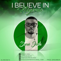 Trending: I Believe In Nigeria By Steve Josh